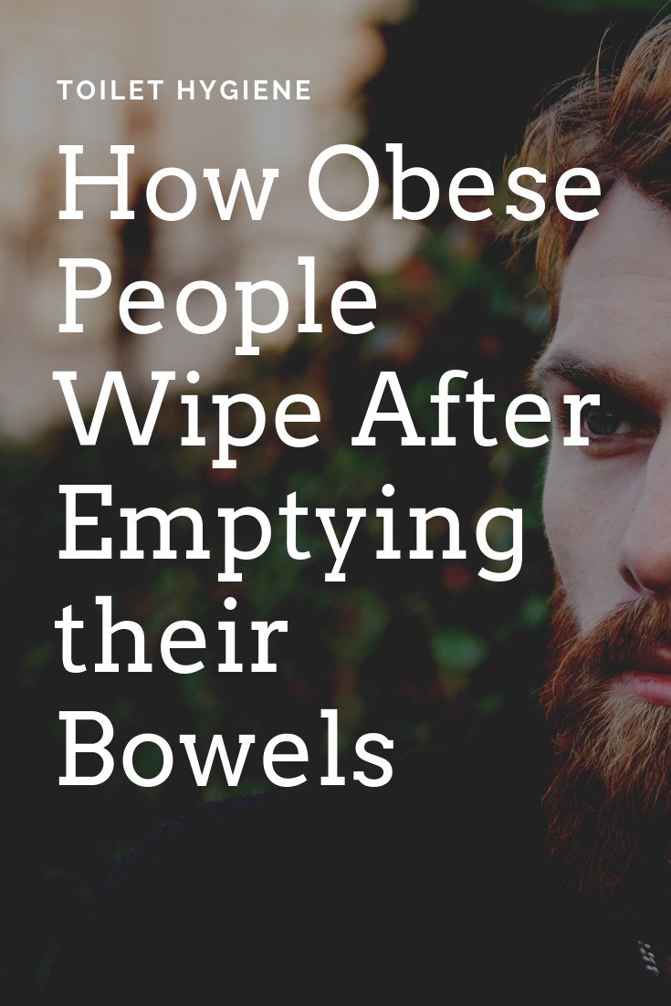 HOW OBESE WIPE THEIR BUTTS