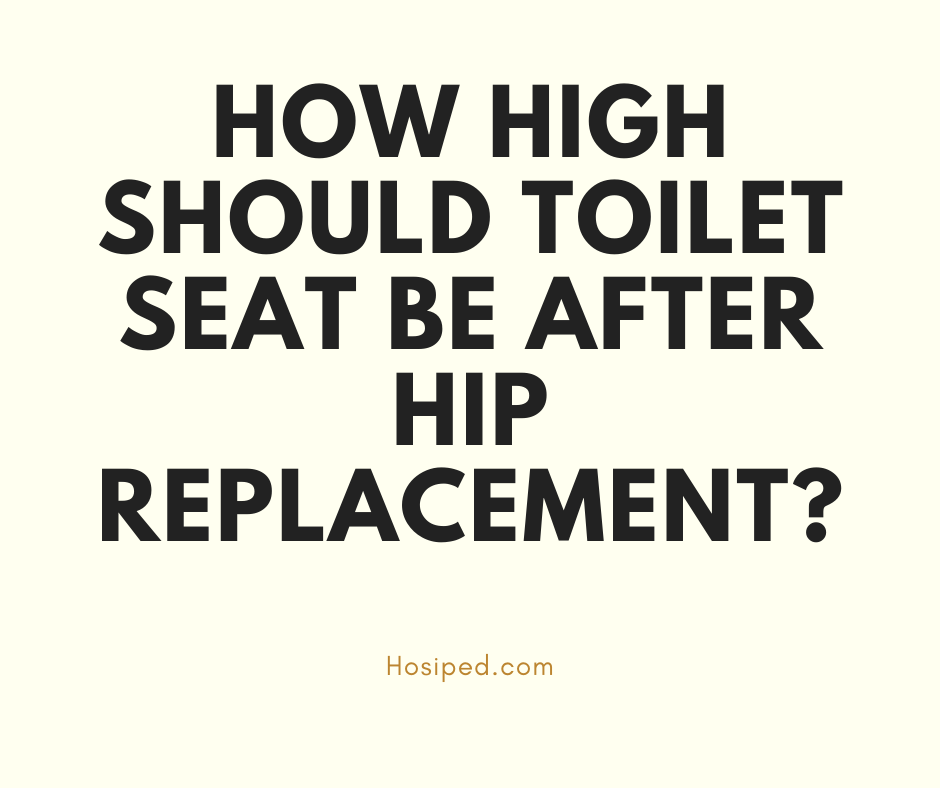 How high should toilet seat be after hip replacement